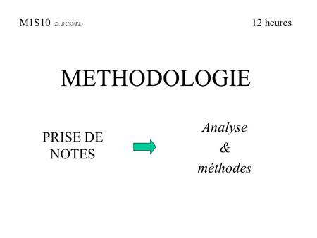 METHODOLOGIE Analyse & PRISE DE NOTES méthodes M1S10 (D. BUSNEL)