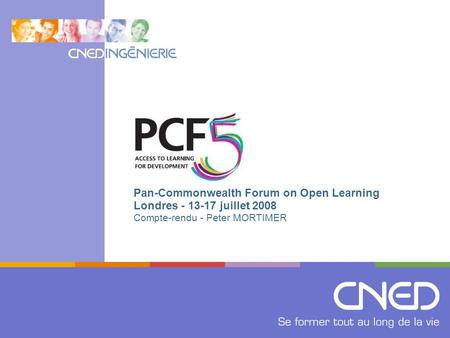 Pan-Commonwealth Forum on Open Learning Londres - 13-17 juillet 2008 Compte-rendu - Peter MORTIMER.