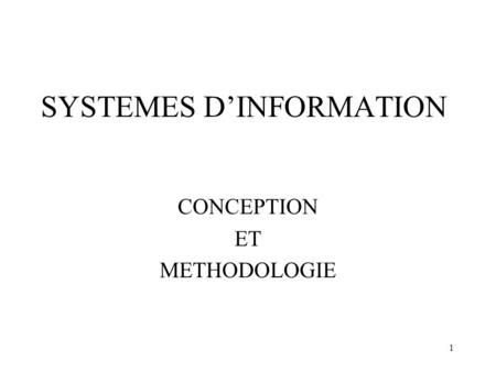 1 SYSTEMES DINFORMATION CONCEPTION ET METHODOLOGIE.