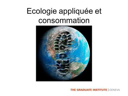 Ecologie appliquée et consommation. Plan de la présentation Introduction 1. Texte : The New Politics of Consumption Juliet Schor 2. Histoire de la consommation.