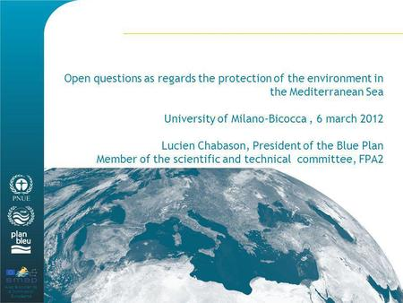 Avec le soutien de la Commission Européenne Open questions as regards the protection of the environment in the Mediterranean Sea University of Milano-Bicocca,