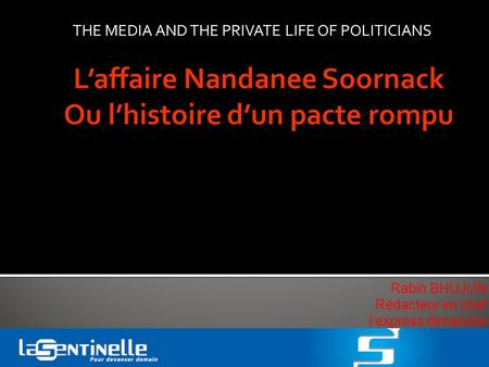 Rabin BHUJUN Rédacteur en chef lexpress dimanche THE MEDIA AND THE PRIVATE LIFE OF POLITICIANS.