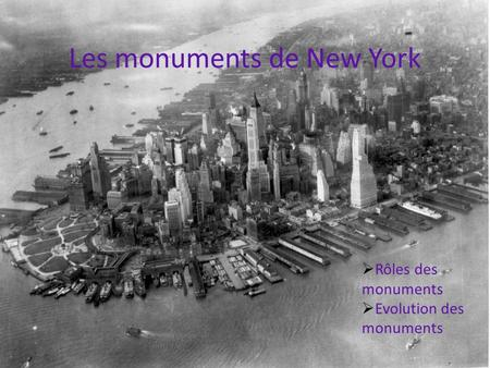 Les monuments de New York Rôles des monuments Evolution des monuments.