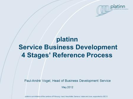 Platinn is an initiative of the cantons of Fribourg, Vaud, Neuchâtel, Geneva, Valais and Jura, supported by SECO Paul-André Vogel, Head of Business Development.