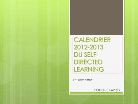 CALENDRIER 2012-2013 DU SELF- DIRECTED LEARNING 1 er semestre FOUQUET Anaïs.