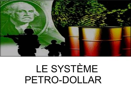 LlLE SYSTÈME PETRO-DOLLAR
