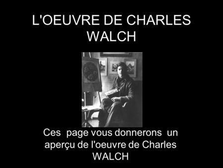 L'OEUVRE DE CHARLES WALCH