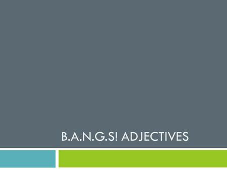 B.A.N.G.S! ADJECTIVES. Adjectives Where do most adjectives go in French?