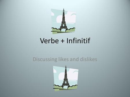 Verbe + Infinitif Discussing likes and dislikes. Comment dit-on… To like? Aimer Adorer.