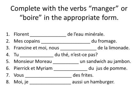 "Complete with the verbs ""manger"" or ""boire"" in the appropriate form."