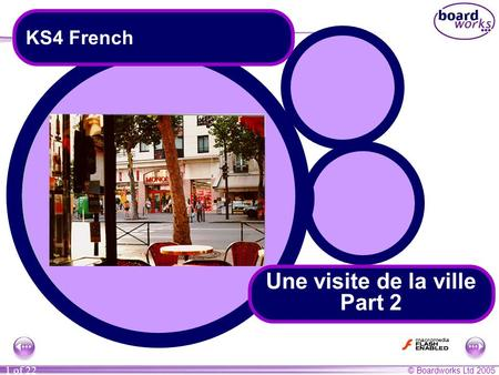 © Boardworks Ltd 2005 1 of 22 Une visite de la ville Part 2 KS4 French.