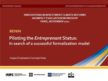 INVESTMENT CLIMATEDEVELOPMENT IMPACT EVALUATION INITIATIVE Piloting the Entreprenant Status: In search of a successful formalization model BENIN Impact.
