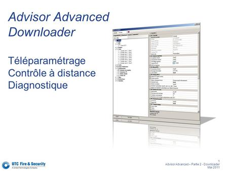1 Advisor Advanced – Partie 2 - Downloader Mai 2011 Advisor Advanced Downloader Téléparamétrage Contrôle à distance Diagnostique.