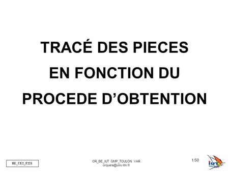 BE_UE2_F221 OR_BE_IUT GMP_TOULON VAR 1/50 TRACÉ DES PIECES EN FONCTION DU PROCEDE DOBTENTION.