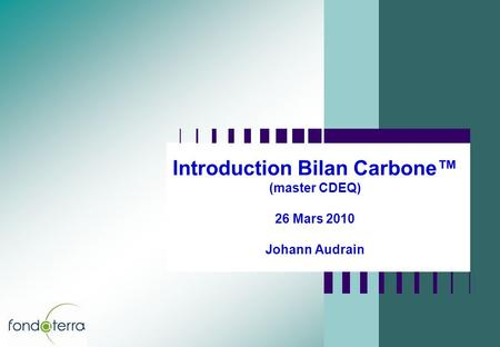 Introduction Bilan Carbone (master CDEQ) 26 Mars 2010 Johann Audrain.