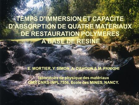 TEMPS DIMMERSION ET CAPACITE DABSORPTION DE QUATRE MATERIAUX DE RESTAURATION POLYMERES A BASE DE RESINE E. MORTIER, Y. SIMON, A. DAHOUN & M. PANIGHI laboratoire.