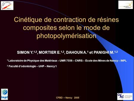 Cinétique de contraction de résines composites selon le mode de photopolymérisation CFBD – Nancy 2005 SIMON Y. 1,2, MORTIER E. 1,2, DAHOUN A. 1 et PANIGHI.