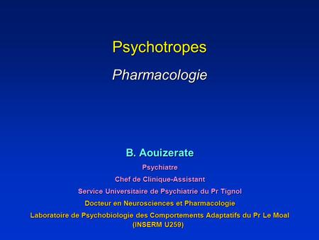 Psychotropes Pharmacologie B. Aouizerate Psychiatre