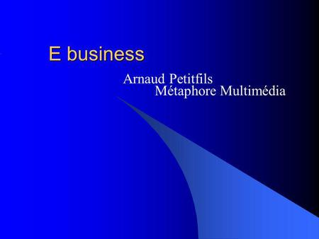 E business Arnaud Petitfils Métaphore Multimédia.