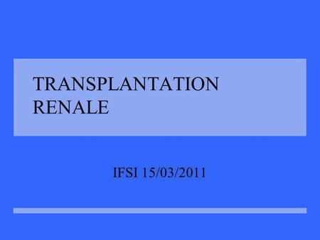 TRANSPLANTATION RENALE IFSI 15/03/2011. Patients en attente de greffe.