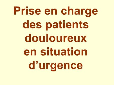 Prise en charge des patients douloureux en situation d'urgence