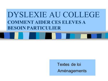 DYSLEXIE AU COLLEGE COMMENT AIDER CES ELEVES A BESOIN PARTICULIER