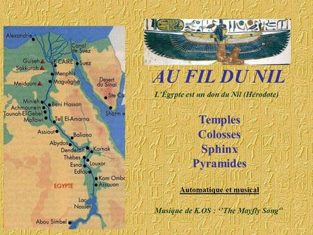 AU FIL DU NIL Temples Colosses Sphinx Pyramides Automatique et musical Musique de K.OS : The Mayfly Song LÉgypte est un don du Nil (Hérodote)