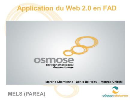 Application du Web 2.0 en FAD MELS (PAREA) Martine Chomienne - Denis Béliveau – Mourad Chirchi.