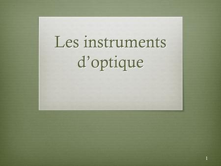 Les instruments doptique 1. Points essentiels Le grossissement (section 5.5) La loupe (section 5.5) Le microscope (section 5.6) Le télescope (section.