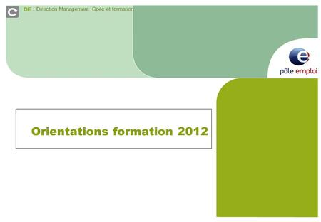 DE : Direction Management Gpec et formation Orientations formation 2012.