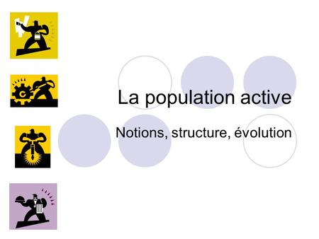 La population active Notions, structure, évolution.