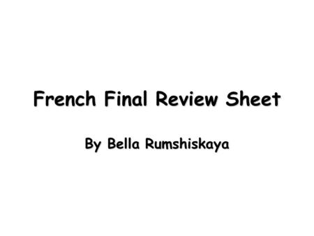 French Final Review Sheet By Bella Rumshiskaya. Vocabulary: Talking about a home and a neighborhood, other useful words and expressions (pg. 141) FrenchEnglishFrenchEnglishFrenchEnglishFrenchEnglish.