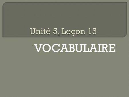 VOCABULAIRE. 1. Où vas-tu? Where are you going? 2. Je vais à…. I am going to…. 3. Je vais chez (+ person or pronoun) I am going to …house 4. Doù est-ce.