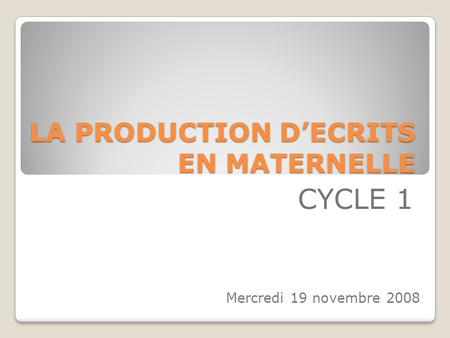 LA PRODUCTION DECRITS EN MATERNELLE CYCLE 1 Mercredi 19 novembre 2008.
