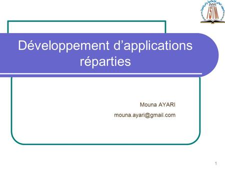 1 Développement dapplications réparties Mouna AYARI