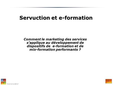 1 Comment le marketing des services sapplique au développement de dispositifs de e-formation et de mix-formation performants ?
