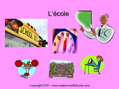 Lécole Copyright 2011 – www.mademoisellebooks.com.