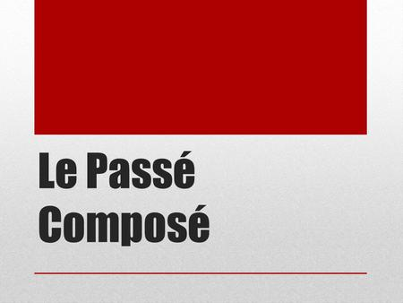 Le Passé Composé. When do we use passé composé? We use passé composé when an event has happened in the past.