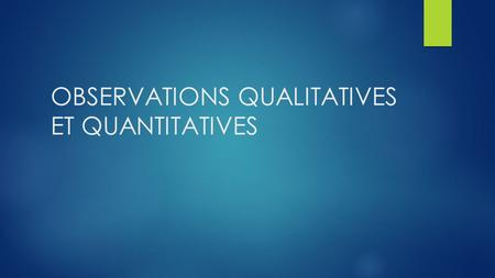 OBSERVATIONS QUALITATIVES ET QUANTITATIVES
