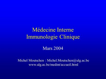 Médecine Interne Immunologie Clinique Mars 2004 Michel Moutschen :