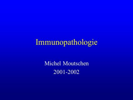 Immunopathologie Michel Moutschen 2001-2002.