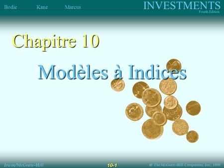 The McGraw-Hill Companies, Inc., 1999 INVESTMENTS Fourth Edition Bodie Kane Marcus Irwin/McGraw-Hill 10-1 Modèles à Indices Chapitre 10.