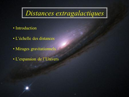 Distances extragalactiques Introduction Léchelle des distances Mirages gravitationnels Lexpansion de lUnivers.
