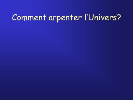 Comment arpenter l'Univers?