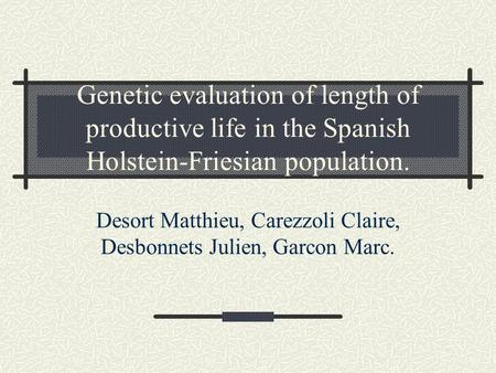 Genetic evaluation of length of productive life in the Spanish Holstein-Friesian population. Desort Matthieu, Carezzoli Claire, Desbonnets Julien, Garcon.