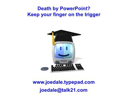 Death by PowerPoint? Keep your finger on the trigger
