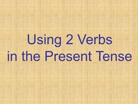 Using 2 Verbs in the Present Tense. When you conjugate ONE VERB in a sentence in the present tense, you should NOT conjugate following verbs. Leave them.