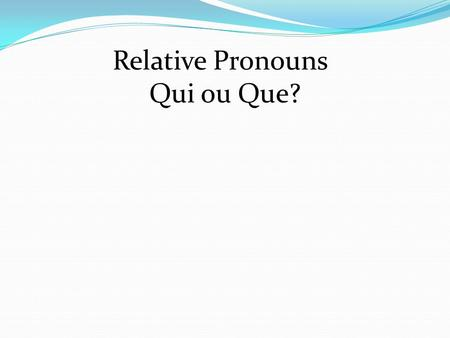 Relative Pronouns Qui ou Que?. 1. Voici le facteur _______distribue le courrier. A.) qui B.) que.