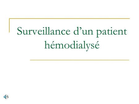 Surveillance dun patient hémodialysé. RISQUESSURVEILLANCECONSEILS EDUCATION ABORDS VASCULAIRES FISTULE INFECTIEUXEtat cutané Rougeur, chaleur, Points.