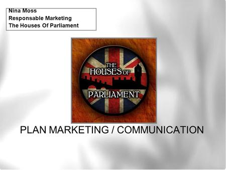 PLAN MARKETING / COMMUNICATION Nina Moss Responsable Marketing The Houses Of Parliament.